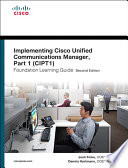 Implementing Cisco Unified Communications Manager Part 1 Cipt1 Foundation Learning Guide