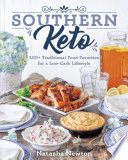 """Southern Keto: 100+ Traditional Food Favorites for a Low-Carb Lifestyle"" by Natasha Newton"