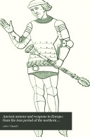 Ancient armour and weapons in Europe  from the iron period of the northern nations to the end of the thirteenth   seventeenth  century