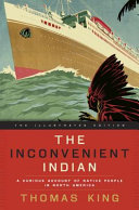 The inconvenient Indian : a curious account of Native people in North America / Thomas King