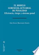 El modelo gerencial-actuarial de penalidad. Eficiencia, riesgo y sistema penal