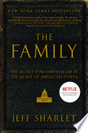 link to The Family : the secret fundamentalism at the heart of American power in the TCC library catalog
