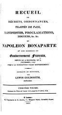 Cours politique et diplomatique de Napoléon Bonaparte comme général en chéf des armées républicaines, comme premier consul, et comme empereur et roi