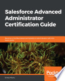 Salesforce Advanced Administrator Certification Guide