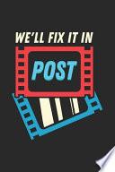 We'll Fix It In Post
