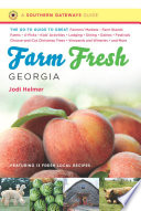 Farm Fresh Georgia  : The Go-To Guide to Great Farmers' Markets, Farm Stands, Farms, U-Picks, Kids' Activities, Lodging, Dining, Dairies, Festivals, Choose-and-Cut Christmas Trees, Vineyards and Wineries, and More