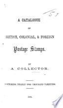 A Catalogue of British  Colonial    Foreign Postage Stamps  By a Collector  i e  W  H  Wright   Comprising nearly two thousand varieties   Based on Mount Brown s  Catalogue of British  Colonial  and Foreign Postage Stamps