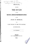 Manual  Containing the Rules of the Senate and House of Representatives  of the State of Michigan and Joint Rules of the Two Houses and Other Matter