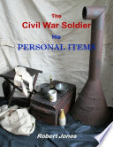 The Civil War Soldier - His Personal Items