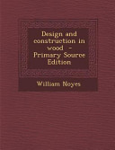 Design and Construction in Wood   Primary Source Edition