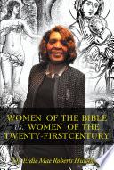 Women of the Bible vs  Women of the Twenty First Century