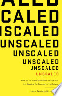 """Unscaled: How AI and a New Generation of Upstarts Are Creating the Economy of the Future"" by Hemant Taneja, Kevin Maney"