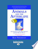 """""""Animals and the Afterlife: True Stories of Our Best Friends' Journey Beyond Death"""" by Kim Sheridan"""