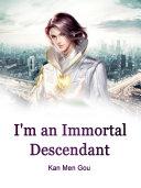 I'm an Immortal Descendant