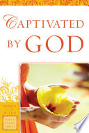 Captivated By God Women Of The Word Bible Study Series  Book PDF