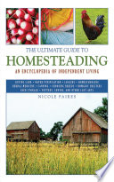 """The Ultimate Guide to Homesteading: An Encyclopedia of Independent Living"" by Nicole Faires"
