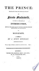 The Prince  Translated from the Original Italian     To which is Prefixed an Introduction  Shewing the Close Analogy Between the Principles of Machiavelli and the Actions of Buonaparte  By J  Scott Byerley