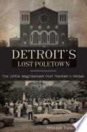 Detroit S Lost Poletown