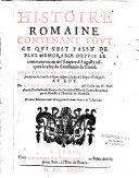 Histoire romaine, contenant tout ce qui s'est passé de plus mémorable depuis le commencement de l'empire d'Auguste, jusqu'à celui de Constantin le Grand. Avec l'Épitome de Florus depuis la fondation de la ville de Rome jusques à la fin de l'empire d'Augus