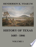 History of Texas 1685   1846  Volume 1