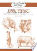 Arte e Tecnica del Disegno - 13 - Animali selvaggi  : Come disegnare elefanti, tigri, leoni e altri animali