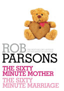 Rob Parsons: The Sixty Minute Mother, The Sixty Minute Marriage