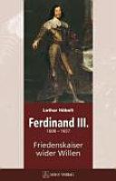 Ferdinand III 1608-1657: Friedenskaiser wider Willen