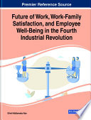 Future of Work, Work-Family Satisfaction, and Employee Well-Being in the Fourth Industrial Revolution
