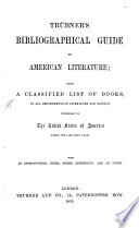 Tr Bner S Bibliographical Guide To American Literature Being A Classified List Of Books In All Departements Of Literatures And Science Published In The United States Of America During The Last Forty Years