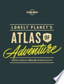 Lonely Planet s Atlas of Adventure