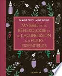 Ma Bible De La R Flexologie Et De L Acupression Aux Huiles Essentielles