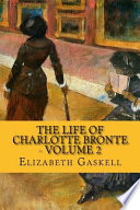The Life of Charlotte Bronte - Volume 2