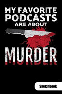 My Favorite Podcasts Are about Murder  Sketchbook