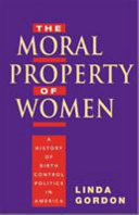 The moral property of women : a history of birth control politics in America / Linda Gordon.