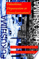 Fukushima  Dispossession or Denuclearization  Book