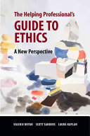The Helping Professional s Guide to Ethics