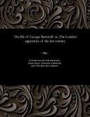 The Life of George Barnwell; Or, The London Apprentice of the Last Century