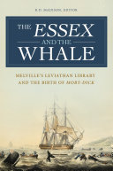 The Essex and the Whale: Melville's Leviathan Library and the Birth of Moby-Dick