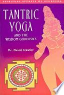 """Tantric Yoga and the Wisdom Goddesses: Spiritual Secrets of Ayurveda"" by David Frawley"
