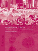 Chinatown, Europe: An Exploration of Overseas Chinese ...
