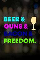 Beer   Guns   Bacon   Freedom