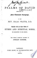 The Psalms Of David Imitated In New Testament Language By The Rev Isaac Watts Together With His Three Books Of Hymns And Spiritual Songs The Whole Carefully Revised By Josiah Conder