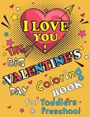 I Love You  The Big Valentine s Day Coloring Book for Toddlers and Preschool