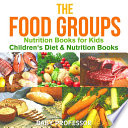 The Food Groups   Nutrition Books for Kids   Children s Diet   Nutrition Books Book