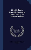 Mrs  Herbert s Scientific System of Dress Cutting  for Self Instruction