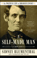 A Self-Made Man: The Political Life of Abraham Lincoln Vol. ...