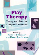 """Play Therapy Theory and Practice: A Comparative Presentation"" by Kevin J. O'Connor, Lisa Mages Braverman, Lisa D. Braverman"