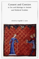 Consent and Coercion to Sex and Marriage in Ancient and Medieval Societies