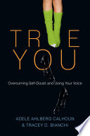 True You  : Overcoming Self-Doubt and Using Your Voice