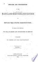 Debates And Proceedings Of The Maryland Reform Convention To Revise The State Constitution